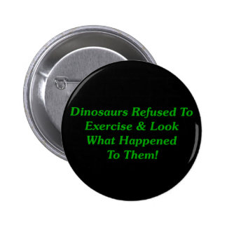 Dinosaurs Refused To Exercise Pinback Button