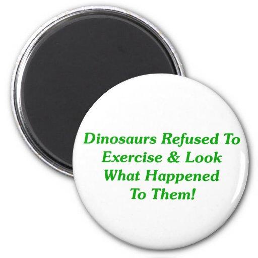 Dinosaurs Refused To Exercise Fridge Magnet