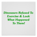 Dinosaurs Refused To Exercise Posters