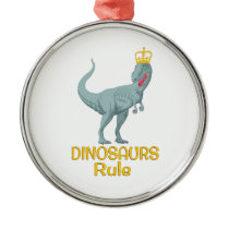 Dinosaurs Rule Metal Ornament