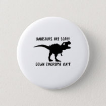 Dinosaurs T-Rex Down Syndrome isn't  AWARENESS Pinback Button