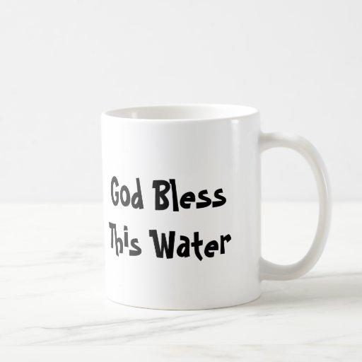 Dios bendice esta agua, dios bendice esta agua taza de café
