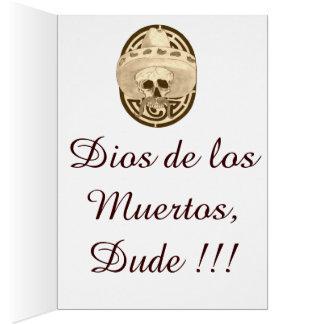Dios de los Muertos,  Dude !!! Card