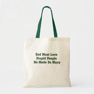 Dios debe amar a gente estúpida bolsa tela barata