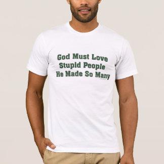 Dios debe amar a gente estúpida playera