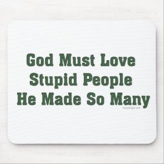 Dios debe amar a gente estúpida tapetes de ratones