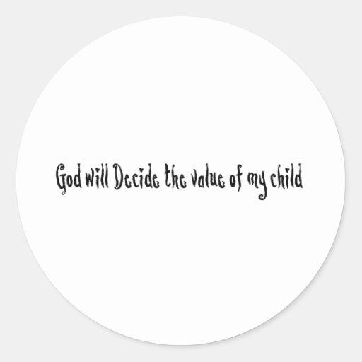 Dios decidirá el valor de mi niño pegatinas redondas