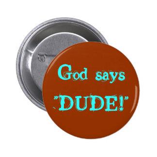 "¡Dios dice al "" TIPO! "" Pin Redondo 5 Cm"