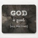 Dios es buen… todo el tiempo cristiano de encargo alfombrillas de ratones