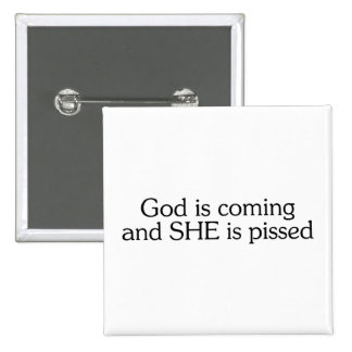 Dios está viniendo y ella Pissed Pin Cuadrada 5 Cm