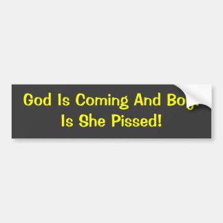 ¡Dios está viniendo y muchacho! ¡Es ella Pissed! Pegatina De Parachoque