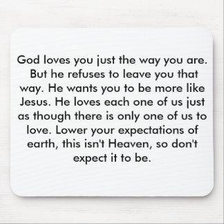 Dios le ama apenas la manera que usted es Pero él Alfombrilla De Ratón