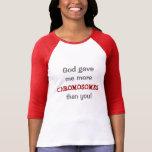 Dios me dio más cromosomas que usted playera