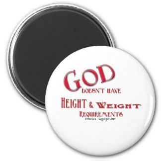 Dios no tiene requisitos de la altura y del peso imanes de nevera