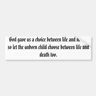 Dios nos dio una opción entre la vida y la muerte; pegatina de parachoque