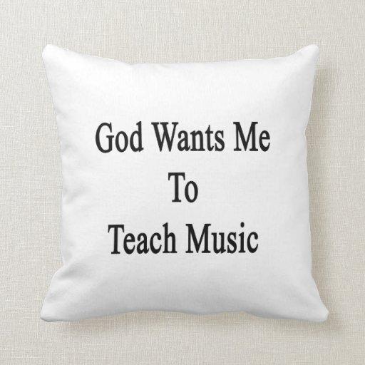 Dios quisiera que enseñara a música cojines