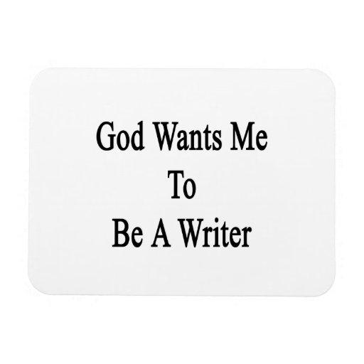 Dios quisiera que fuera escritor imán