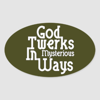 Dios Twerks de maneras misteriosas Calcomanía Ovalada