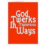 Dios Twerks de maneras misteriosas Tarjeta