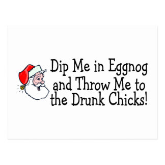 Dip Me In Eggnog And Throw Me To The Drunk Chicks Postcard