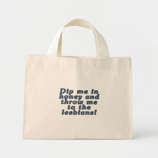 Dip me in honey and throw me to the lesbians! mini tote bag