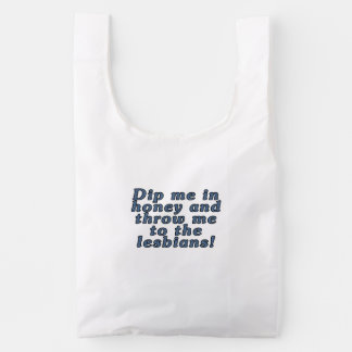 Dip me in honey and throw me to the lesbians! reusable bag