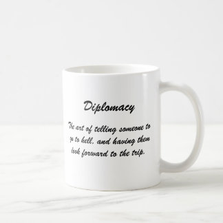 Diplomacy, The art of telling someone to go to ... Classic White Coffee Mug