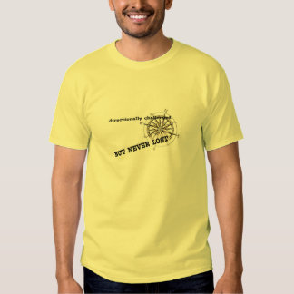 Directionally Challenged But Never Lost T-Shirt