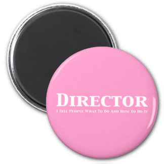 Director I tell people what to do and how to do it 2 Inch Round Magnet