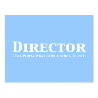 Director I tell people what to do and how to do it Postcards