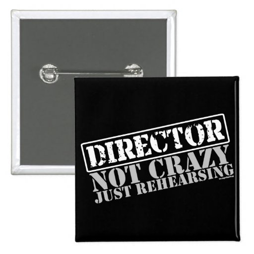 Director: Not Crazy Just Rehearsing Buttons