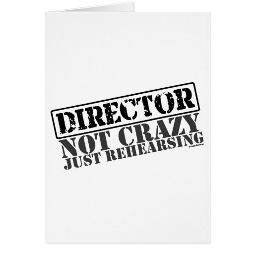 Director: Not Crazy Just Rehearsing Greeting Card