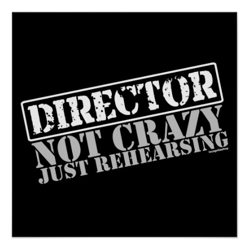 Director: Not Crazy Just Rehearsing Print