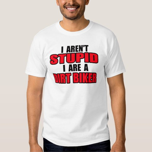 Dirt Bike Shirt - I Aren't Stupid