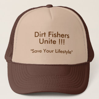 """Dirt Fishers , Unite !!!, """"Save Your Lifestyle"""" Trucker Hat"""