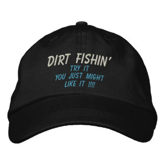 DIRT FISHIN', Try It, You Just Might, LIKE IT !!!! Embroidered Baseball Caps