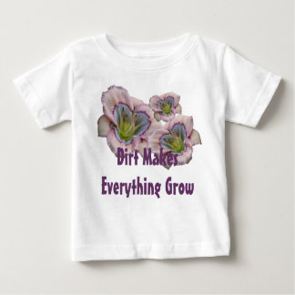 Dirt Makes Everythig Grow Toddler T Baby T-Shirt