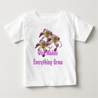 Dirt Makes Everything Grow Toddler T Baby T-Shirt