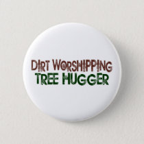Dirt Worshipping Tree Hugger Button