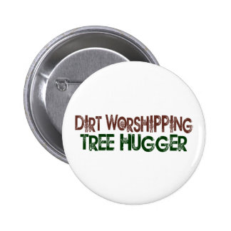 Dirt Worshipping Tree Hugger Button