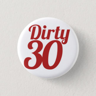 Dirty 30 pinback button