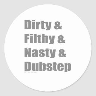 Dirty and Filthy and Grimey and Dubstep Classic Round Sticker