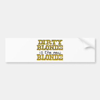 Dirty Blonde Is The New Blonde Bumper Sticker