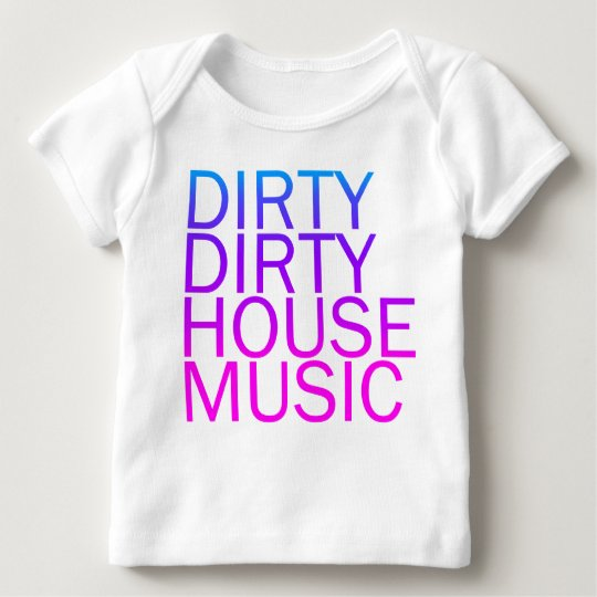 Dirty Dirty House Music Baby T-Shirt