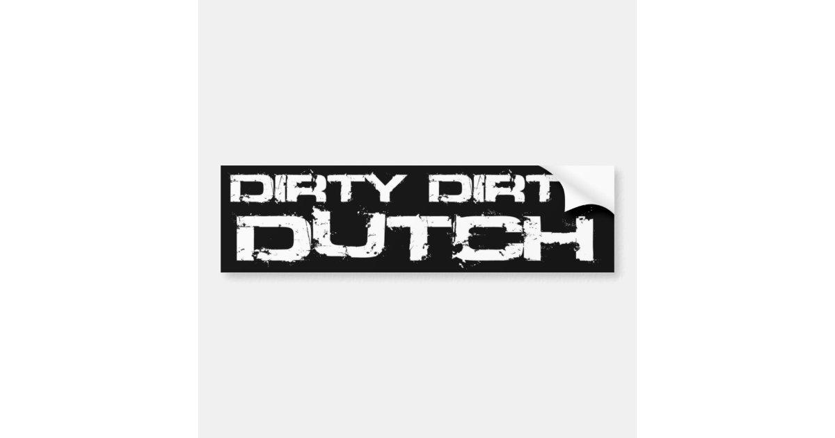 Dirty dutch bumper sticker zazzle com