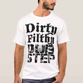 Dirty Filthy Dubstep T-Shirt