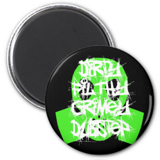 Dirty Filthy Grimey Dubstep 2 Inch Round Magnet