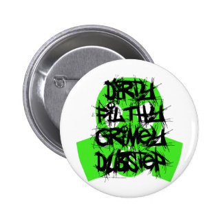 Dirty Filthy Grimey Dubstep Pinback Button