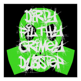 Dirty, Filthy, Grimey Dubstep Poster