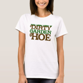 Dirty Garden HOE T-Shirt